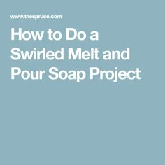 How to Do a Swirled Melt and Pour Soap Project