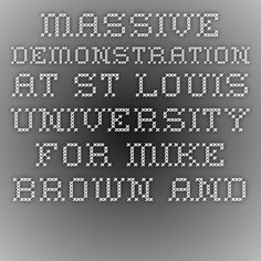 Massive Demonstration at St Louis University for Mike Brown and VonDerrit Myers | The Free Thought Project