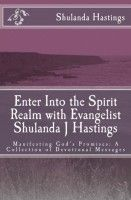 Enter into the Spirit Realm with Evangelist Shulanda J Hastings; Manifesting God's Promises, an ebook by Shulanda Hastings at Smashwords