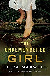 The Unremembered Girl by Eliza Maxwell