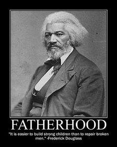 Motivational Posters: Frederick Douglass on Fatherhood Great Quotes, Quotes To Live By, Life Quotes, Inspirational Quotes, Dad Quotes, Wisdom Quotes, Fatherhood Quotes, Black History Month Quotes, Frederick Douglass
