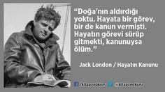"""""""Doğa'nın aldırdığı yoktu. Hayata bir görev, bir de kanun vermişti. Hayatın görevi sürüp gitmekti, kanunuysa ölüm.""""   Jack London - Hayatın Kanunu http://kitapokurum.blogspot.com.tr/2016/08/jack-london-midasn-muritleri-babil.html"""