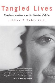 Tangled Lives: Daughters, Mothers and the Crucible of Aging by Lillian Rubin, http://www.amazon.com/dp/0807067954/ref=cm_sw_r_pi_dp_SQ5Jrb1B1N1ES