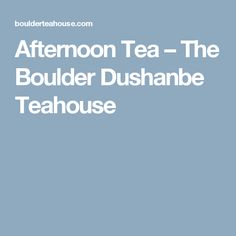 Afternoon Tea – The Boulder Dushanbe Teahouse