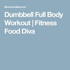 Dumbbell Full Body Workout | Fitness Food Diva