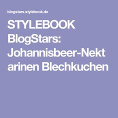 STYLEBOOK BlogStars: Johannisbeer-Nektarinen Blechkuchen
