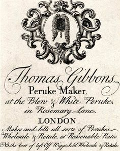 """18th century trade card: """"Thomas Gibbons, Peruke Maker, at the Blew & White Peruke, in Rosemary Lane, London. Makes and Sells all sorts of Perukes Wholesale & Retale, at Reasonable Rates. NB the best of left Off Wiggs, Sold Wholesale & Retale"""""""