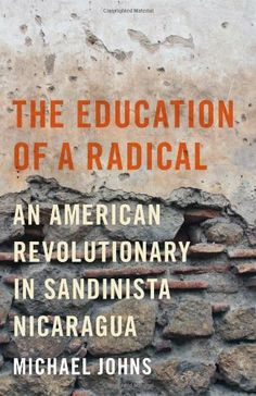 Buy The Education of a Radical: An American Revolutionary in Sandinista Nicaragua by Michael Johns and Read this Book on Kobo's Free Apps. Discover Kobo's Vast Collection of Ebooks and Audiobooks Today - Over 4 Million Titles! Trade Books, University Of Texas, Library Card, Revolutionaries, Memoirs, Biography, Book Worms, Audiobooks, This Book