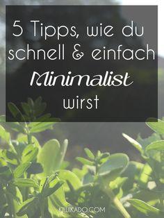5 Tipps, wie du schnell & einfach zum Minimalist wirst - Minimalismus ist kein Trend, sondern eine Lebenseinstellung...