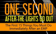When the lights go out and an EMP has occurred, every second counts. Here are the first 15 things you must do immediately if you want to survive.