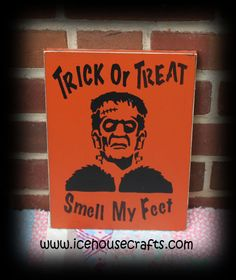 Trick Or Treat Smell My Feet Frankenstein Sign-Halloween, trick or treat, Frankenstein, monster, seasonal, holiday, wood, sign, hand painted, primitive