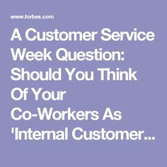 A Customer Service Week Question: Should You Think Of Your Co-Workers As 'Internal Customers'?