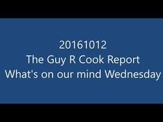 20161012 The Guy R Cook Report Whats on our mind Wednesday  https://blog.guyrcookonlineservices.com/20161012-guy-r-cook-report-whats-mind-wednesday/