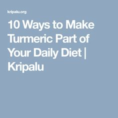 10 Ways to Make Turmeric Part of Your Daily Diet   Kripalu