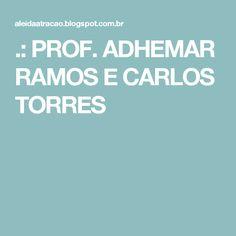 .: PROF. ADHEMAR RAMOS E CARLOS TORRES
