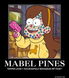 i feel like mabel is just a cartoon version of me