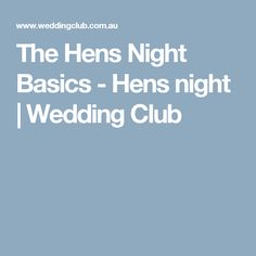 The Hens Night Basics - Hens night | Wedding Club
