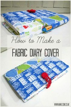 fabric diary cover notebook journal TUTORIAL ~ Tea and a Sewing Machine