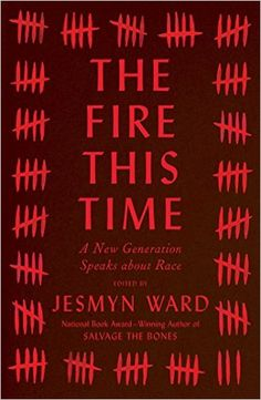 The Fire This Time: A New Generation Speaks About Race, edited by Jesmyn Ward