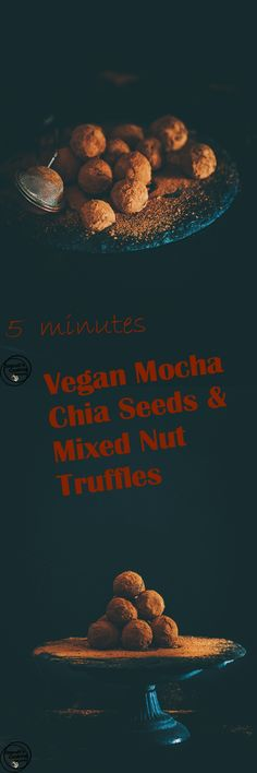 5 minutes Vegan Mocha Chia Seeds & Mixed Nut truffles