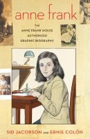 Anne Frank : The Anne Frank House Authorized Graphic Biography by Sidney Jacobson, Ernie Colon, Anne Frank House