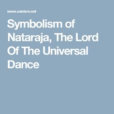 Symbolism of Nataraja, The Lord Of The Universal Dance