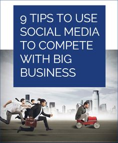 9 Tips to Use Social Media to Compete with Big Business
