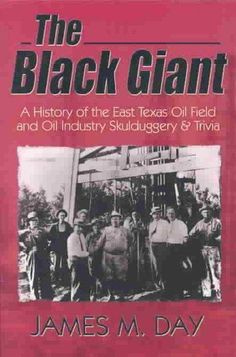 The Giant: A History of the East Texas Oil Field and Oil Industry Skulduggery & Trivia