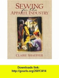 Sewing for the Apparel Industry (9780321062840) Claire Shaeffer , ISBN-10: 0321062841  , ISBN-13: 978-0321062840 ,  , tutorials , pdf , ebook , torrent , downloads , rapidshare , filesonic , hotfile , megaupload , fileserve