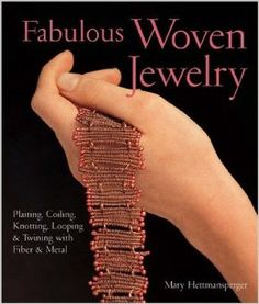 Fabulous Woven Jewelry: Plaiting, Coiling, Knotting, Looping & Twining with Fiber & Metal (Lark Jewelry Books): Mary Hettmansperger: 9781579906146: Amazon.com: Books