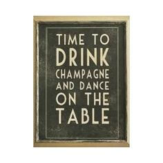 "CHAMPAGNE: ""TIME TO DRINK AND DANCE ON THE TABLE"" GALLERY WRAPPED CANVAS"