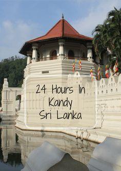 24 hours exploring Sri Lanka's second largest city, Kandy