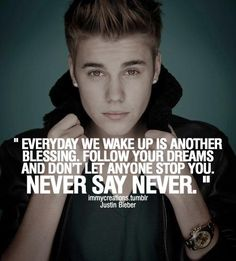 """""""Everyday we wake up is another blessing,follow your dreams and don't let anyone stop you.NEVER SAY NEVER.""""<3"""