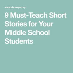 9 Must-Teach Short Stories for Your Middle School Students