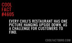 Every Chili's restaurant has one picture hanging upside down as a challenge for customers to find.