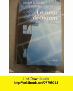 Le Coeur Decouvert (9782760932500) Michel Tremblay , ISBN-10: 2760932508  , ISBN-13: 978-2760932500 ,  , tutorials , pdf , ebook , torrent , downloads , rapidshare , filesonic , hotfile , megaupload , fileserve Michel Tremblay, Good Night, Books Online, Words, Food, Nighty Night, Good Night Wishes