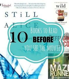 10 Books to Read Before You See the Movie -- lots of good ones to add to the list before they hit theaters!!