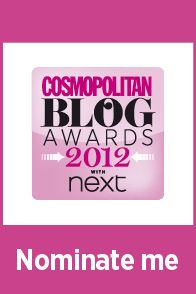 Cosmo Blog Awards! Please vote for me in 'Established Beauty Blogger' category x http://www.cosmopolitan.co.uk/blogs/cosmo-blog-awards-2012/cosmo-blog-awards-2012_nominate?click=cos_new