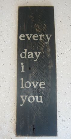 every day i love you Blackwashed Oak Wall Sign on Etsy, $39.00