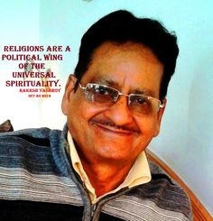 Religions are a political wing of the universal spirituality - Rakesh YashRoy