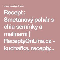 Recept : Smetanový pohár s chia semínky a malinami | ReceptyOnLine.cz - kuchařka, recepty a inspirace