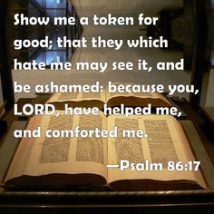 holpen | Psalm 86:17 Show me a token for good; that they which hate me may see ...