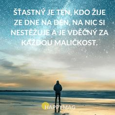 Šťastný je ten, kdo žije ze dne na den, na nic si nestěžuje a je vděčný za každou maličkost. Motivational Quotes, Inspirational Quotes, Story Quotes, Study Inspiration, Wallpaper Quotes, Funny Texts, Happy Life, True Stories, Slogan