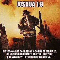Firefighters are Courageous and this Bible Verse is a good reminder from God to be Strong Firefighter Training, Firefighter Family, Firefighter Paramedic, Firefighter Pictures, Firefighter Decor, Wildland Firefighter, Firefighter Wife Quotes, Firefighter Recruitment, Firefighter Tools