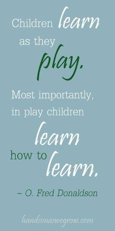 Education quotes for preschool this is one of my favorite quotes i came across during my . education quotes for preschool Learning Is Fun Quotes, Play Quotes, Teaching Quotes, Play Based Learning, Education Quotes For Teachers, Learning Through Play, Quotes For Students, Quotes For Kids, Kids Learning