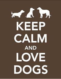 Keep Calm and Love Dogs