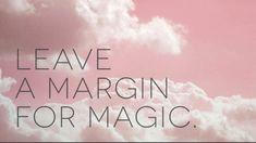 Leave a Margin for Magic. - Kate Northrup Kate Northrup