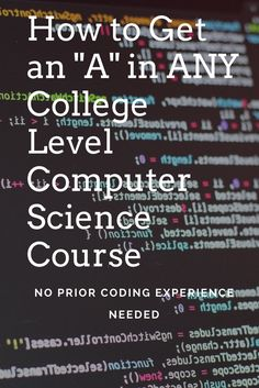 "How to Get an ""A"" in any college level computer science class! No prior experience needed!"