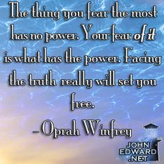 The thing you fear the most has no power. Your fear of it is what has the power. Facing the truth really will set you free. - Oprah Winfrey