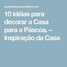 10 idéias para decorar a Casa para a Páscoa. – Inspiração da Casa